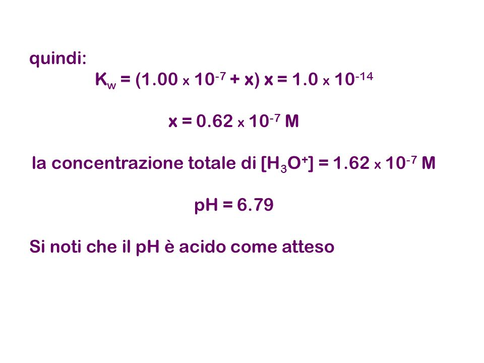la concentrazione totale di [H3O+] = 1.62 x 10-7 M